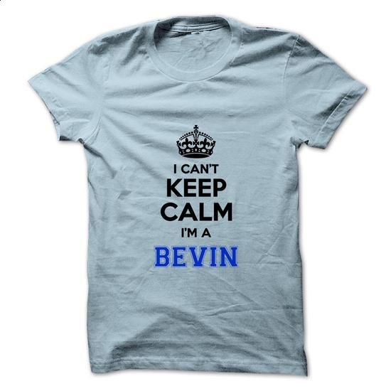 I cant keep calm Im a BEVIN - #women #make t shirts. GET YOURS => https://www.sunfrog.com/Names/I-cant-keep-calm-Im-a-BEVIN.html?60505