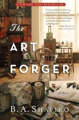 The Art Forger -  B.A. Shapiro. Insight into the world of forgery and museum art collections....fascinating.