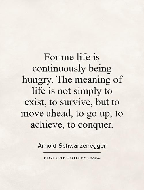 For Me Life Is Continuously Being Hungry The Meaning Of Life Is Not