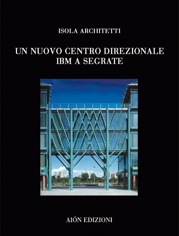 ISOLARCHITETTI UN NUOVO CENTRO DIREZIONALE IBM A SEGRATE Introduction of Paolo Zermani size 24,5x32,5 pages: 128 ISBN 88-88149-18-X