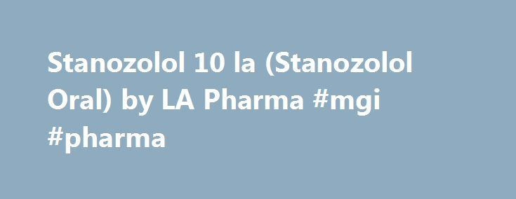 Stanozolol 10 la (Stanozolol Oral) by LA Pharma #mgi #pharma http://pharma.remmont.com/stanozolol-10-la-stanozolol-oral-by-la-pharma-mgi-pharma/  #la pharma # Stanozolol 10 LA Cutting Oral Steroids Stanozolol drug has been branded Stanol as Stanol is it's active agent. Essentially, it is a…