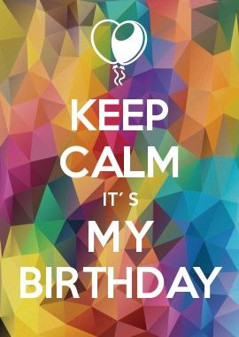 KEEP CALM it´s my birthday