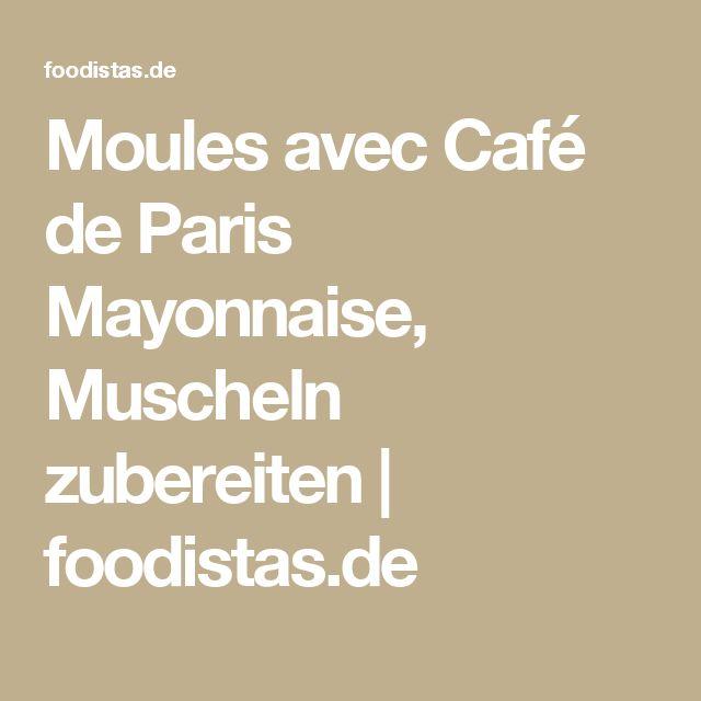Moules avec Café de Paris Mayonnaise, Muscheln zubereiten   foodistas.de