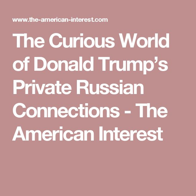 The Curious World of Donald Trump's Private Russian Connections - The American Interest