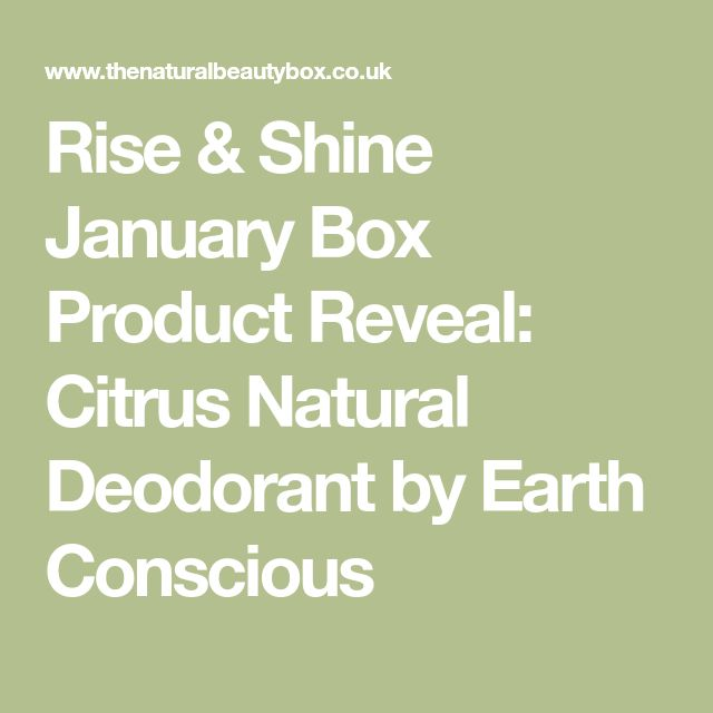 Rise & Shine January Box Product Reveal: Citrus Natural Deodorant by Earth Conscious