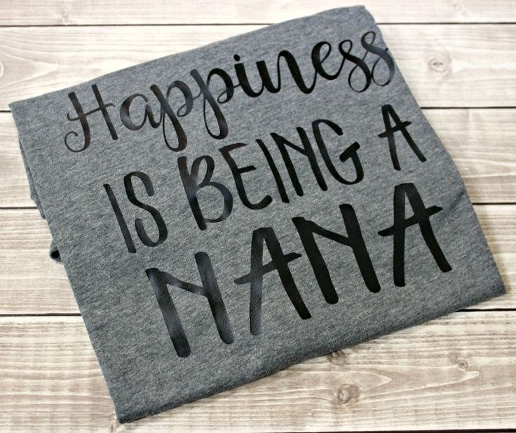 ~For my mom.. Happiness is Being a Nana Shirt