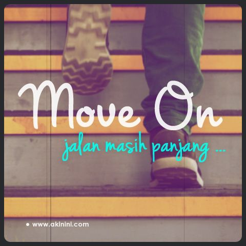 Move on. Jalan masih panjang... #Cinta #MoveOn