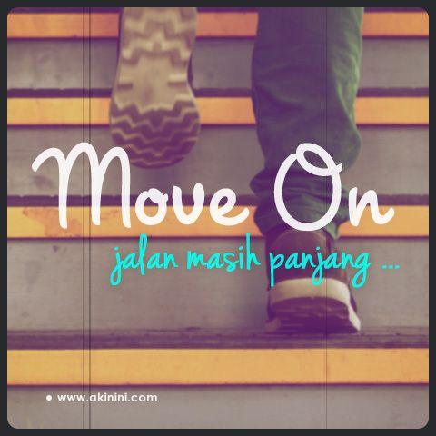 Move on. Jalan masih panjang... #Cinta #MoveOn