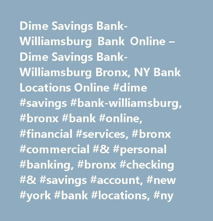 Dime Savings Bank-Williamsburg Bank Online – Dime Savings Bank-Williamsburg Bronx, NY Bank Locations Online #dime #savings #bank-williamsburg, #bronx #bank #online, #financial #services, #bronx #commercial #& #personal #banking, #bronx #checking #& #savings #account, #new #york #bank #locations, #ny…