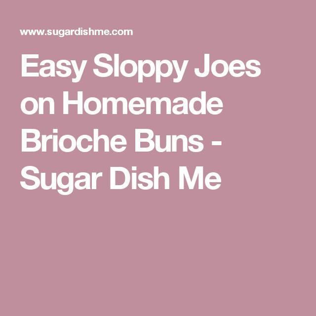 Easy Sloppy Joes on Homemade Brioche Buns - Sugar Dish Me