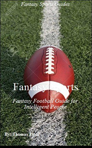 Fantasy Sports: Fantasy Football Guide for Intelligent People - Football Books - Daily Fantasy Sports, Football Fantasy League, Free Fantasy Football, Sports Accessories, Sports Accessories for Men, by [Elton, Thomas]