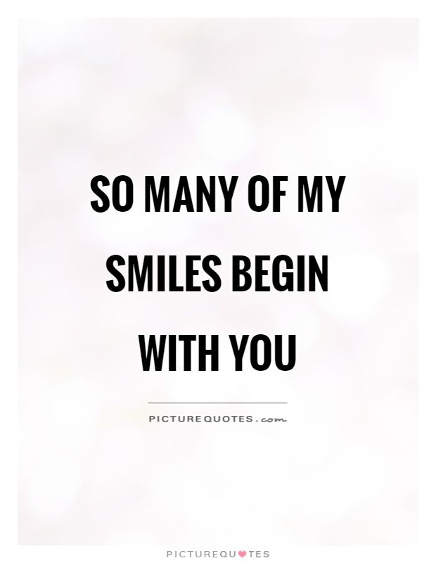 So many of my smiles begin with you. Cute quotes on PictureQuotes.com.