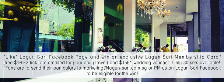 'Like' Lagun Sari Facebook Page and win an exclusive Lagun Sari Membership Card* (free $10 Ez-link fare credited for your daily travel) and $150* wedding voucher! Only 30 sets available! Fans are to send their particulars to marketing@lagun-sari.com.sg or PM us on Lagun Sari Facebook to be eligible for the win!