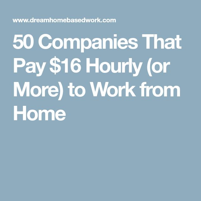 50 Legit Work From Home Jobs That Pay $16 Per Hour (or