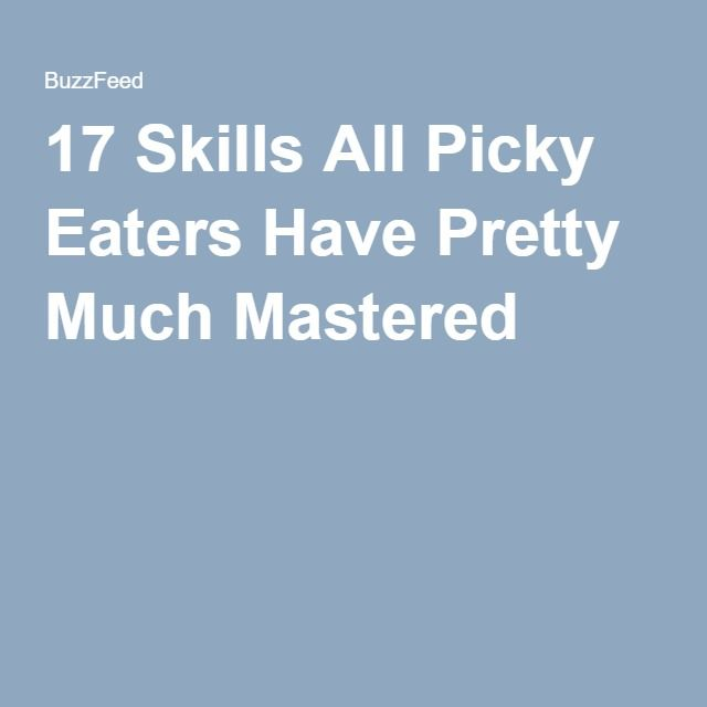 17 Skills All Picky Eaters Have Pretty Much Mastered