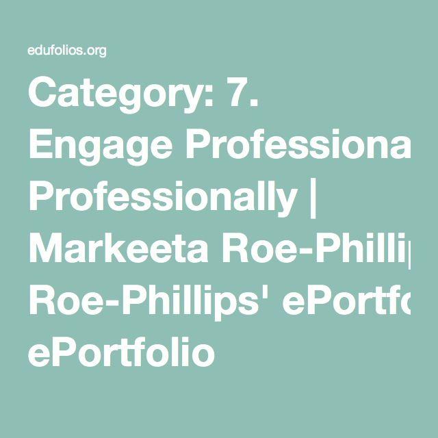 Category: 7. Engage Professionally   Markeeta Roe-Phillips' ePortfolio