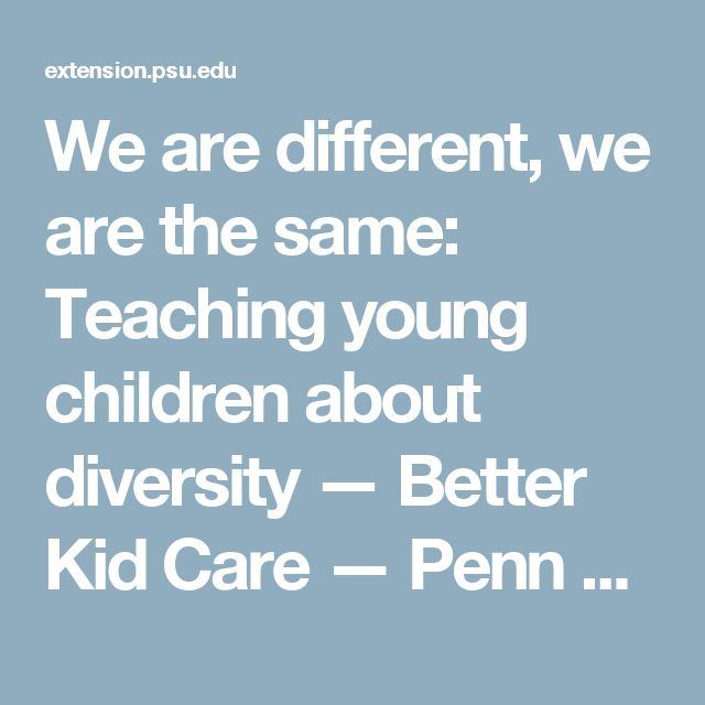 We are different, we are the same: Teaching young children about diversity — Better Kid Care — Penn State College of Ag Sciences