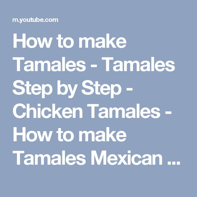 How to make Tamales - Tamales Step by Step - Chicken Tamales - How to make Tamales Mexican Style - YouTube