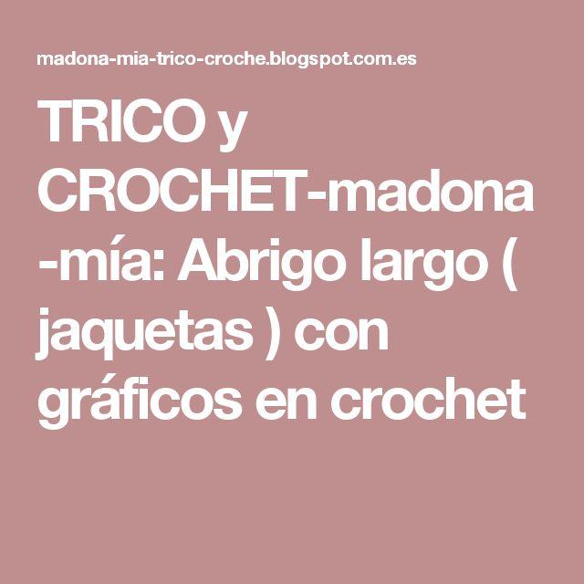 TRICO y CROCHET-madona-mía: Abrigo largo ( jaquetas ) con gráficos en crochet