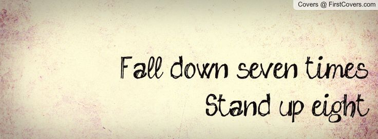 Fall down seven times, stand up eight!