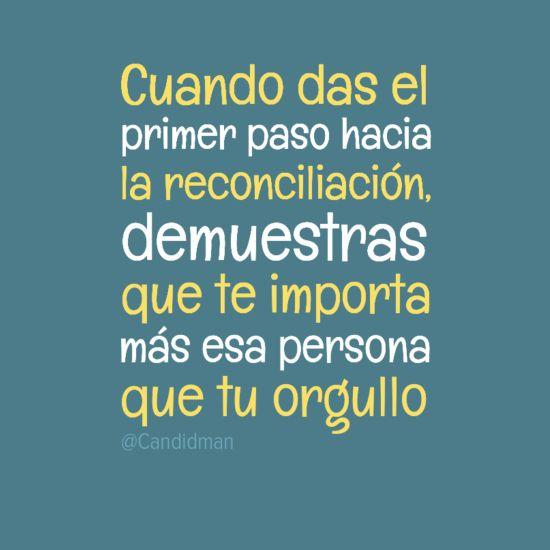 """""""Cuando das el primer paso hacia la reconciliación, demuestras que te importa más esa persona que tu #Orgullo."""" #Citas #Frases @Candidman"""