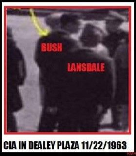 Bush Sr.  Head of CIA and Lansdale - top assassination man for CIA in Dealy plaza in front of Texas Book Depostory while Kennedy assassinated.