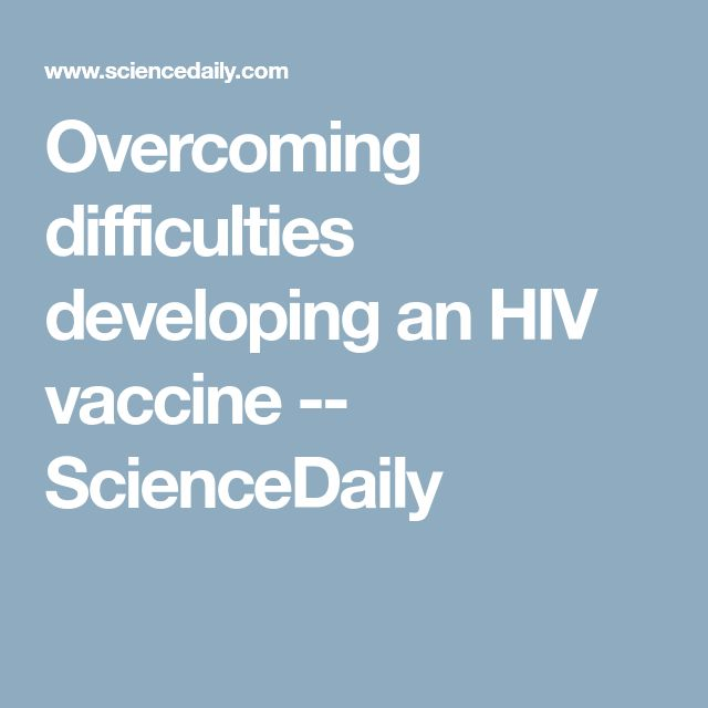Overcoming difficulties developing an HIV vaccine -- ScienceDaily