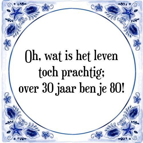 Oh, wat is het leven toch prachtig over 30 jaar ben je 80 - Bekijk of bestel deze Tegel nu op Tegelspreuken.nl
