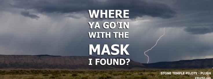 PLUSH - STONE TEMPLE PILOTS  WHERE YA GO'IN WITH THE MASK I FOUND? LYRICS/FACEBOOK TIMELINE COVER  #STP #PLUSH #STONETEMPLEPILOTS