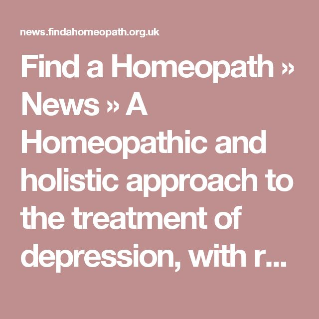 Find a Homeopath » News  » A Homeopathic and holistic approach to the treatment of depression, with reference to current conventional management