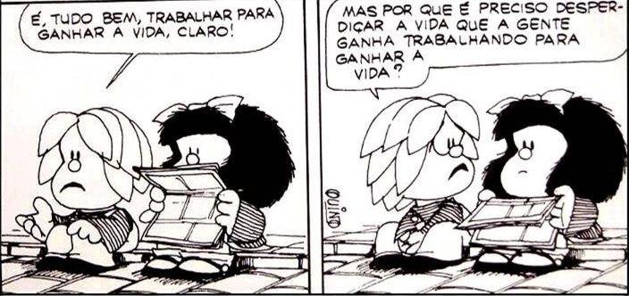 Da série Qualidade de Vida + planejamento, reflita com a Mafalda: Faça parte do nosso time: http://casaenxuta.com.br/1/