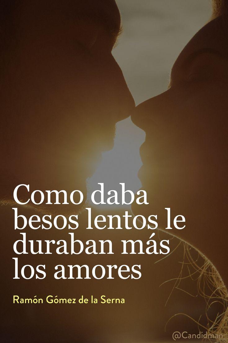20160708 Como daba besos lentos le duraban más los amores - Ramón Gómez de la Serna @Candidman pinterest