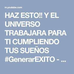 HAZ ESTO!! Y EL UNIVERSO TRABAJARA PARA TI CUMPLIENDO TUS SUEÑOS #GenerarEXITO - YouTube