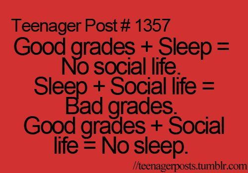 pretty much....good grades + sleep + being mommy + work = no social life.....lol.....not even sure sleep is even on the right side of that equation...