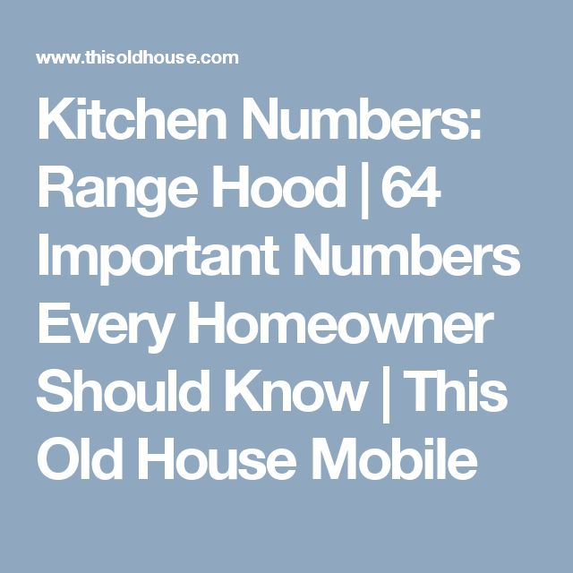 Kitchen Numbers: Range Hood | 64 Important Numbers Every Homeowner Should Know | This Old House Mobile