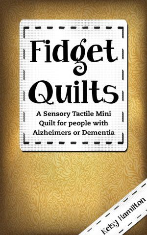 Fidget Quilts: A Sensory Tactile Mini Quilt for people with Alzheimers or Dementia