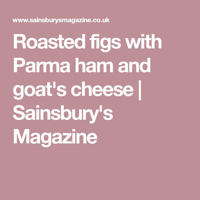 Roasted figs with Parma ham and goat's cheese | Sainsbury's Magazine