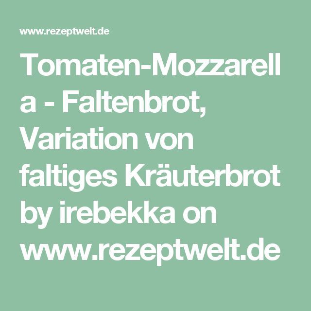 Tomaten-Mozzarella - Faltenbrot, Variation von faltiges Kräuterbrot by irebekka on www.rezeptwelt.de