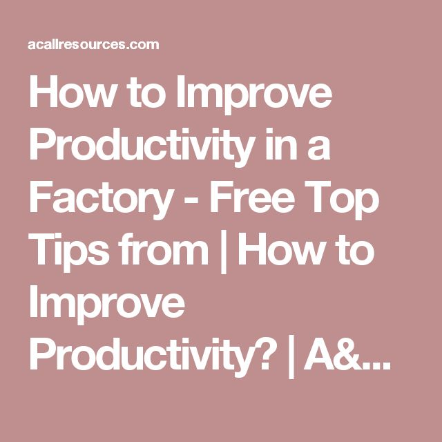 How to Improve Productivity in a Factory - Free Top Tips from | How to Improve Productivity? | A&C Accounting And Tax Services - Cheapest Bookkeeping Service, Payroll And CA Income Tax Services - Oakland, CA
