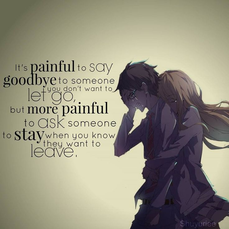 É doloroso dizer adeus para alguém que você não quer deixar ir. Mas, é ainda mais doloroso pedir para alguém ficar, quando você sabe que ela quer ir embora.