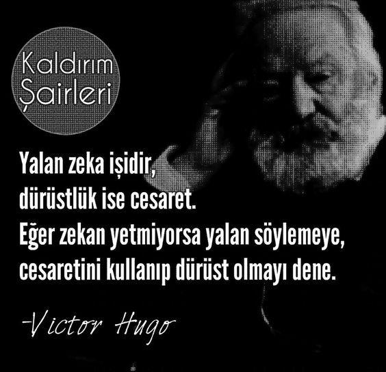 Yalan zeka işidir, dürüstlük ise cesaret. Eğer zekan yetmiyorsa yalan söylemeye, cesaretini kullanıp dürüst olmayı dene. - Victor Hugo