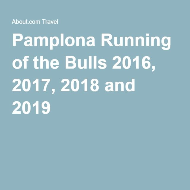 Pamplona Running of the Bulls 2016, 2017, 2018 and 2019