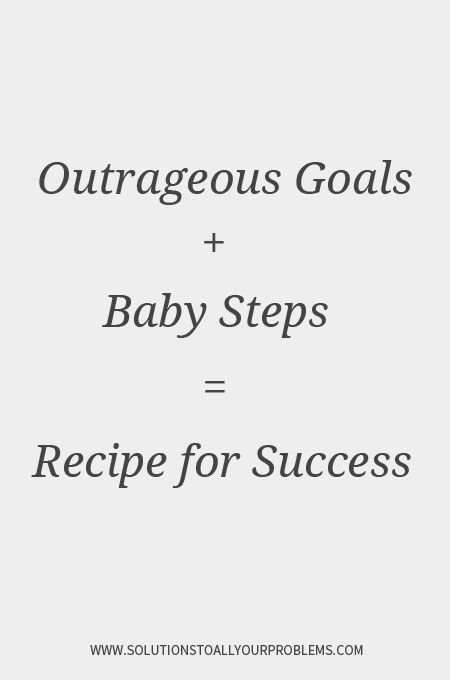 Motivational Quotes    Outrageous Goals + Baby Steps = Recipe for Success