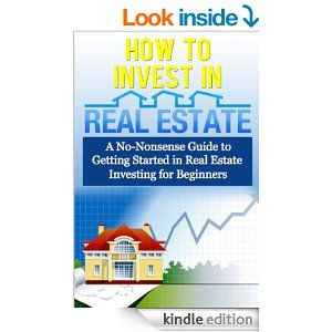 Amazon.com: How to Invest in Real Estate: A No-Nonsense Guide to Getting Started in Real Estate Investing for Beginners (Smart Investing) eB...