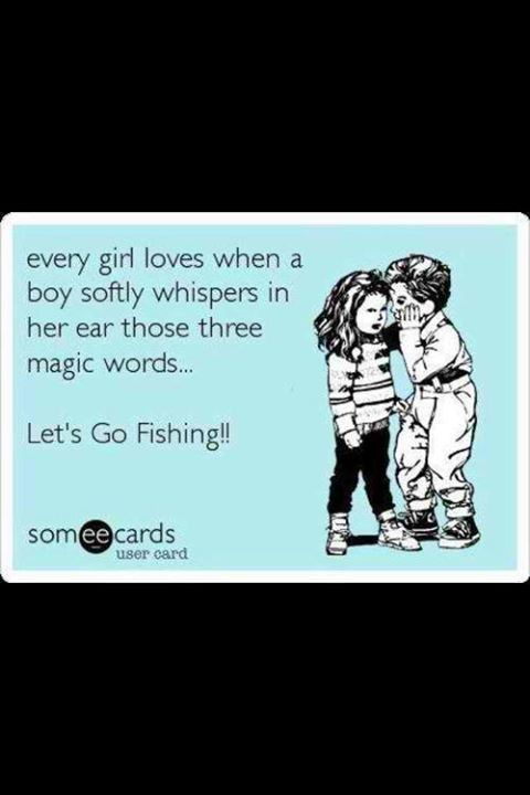 The Girl LOVES To Fish Yep You Ask I Go Or I'm Going Inspiration Love Fishing Quotes