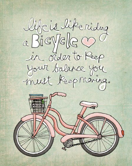 Bike Quotes: Life Is Like A Bicycle...