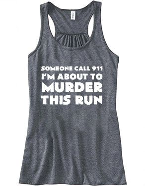 Someone Call 911 I'm About To Murder This Run Shirt - Crossfit Shirt - Workout Tank Top