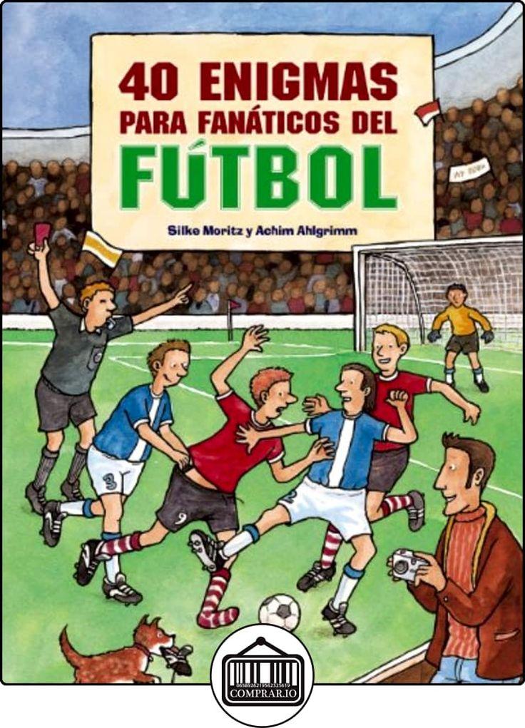 40 enigmas para fanáticos del fútbol (Ocio Y Conocimientos - Juegos Y Pasatiempos) de Silke Moritz ✿ Libros infantiles y juveniles - (De 6 a 9 años) ✿