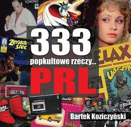 Koziczyński Bartek - 333 popkultowe rzeczy... PRL