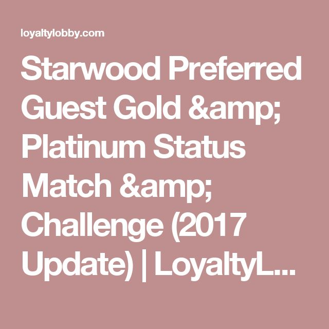 Starwood Preferred Guest Gold & Platinum Status Match & Challenge (2017 Update) | LoyaltyLobby